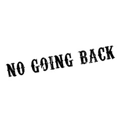 no going back rubber stamp vector image
