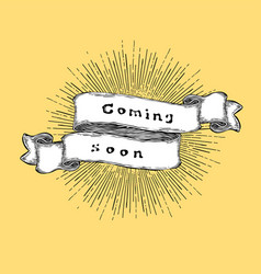 Coming soon inspiration quote vintage hand-drawn vector
