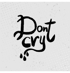 Dont cry - hand drawn quotes black on grunge vector