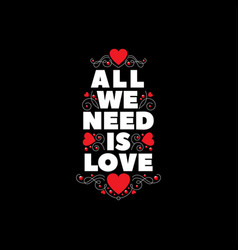 We all need is love poster with hearts vector