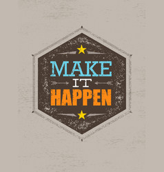 make it happen creative motivation quote vector image vector image