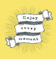 Enjoy every moment inspiration quote vintage vector