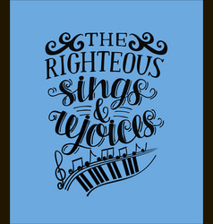 Hand lettering the righteous sings and rejoces vector