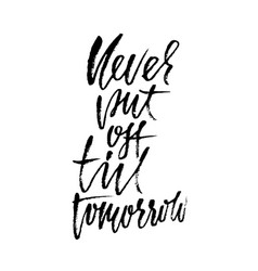 Never put of till tomorrow inspirational and vector