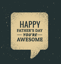 Happy fathers day text written in chat bubble vector