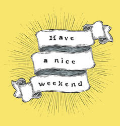 Have a nice weekend inspiration quote vintage vector