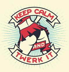Vintage lettering quote - keep calm and twerk it vector