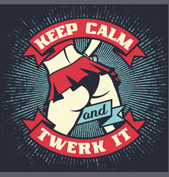 vintage lettering quote - keep calm and twerk it vector image