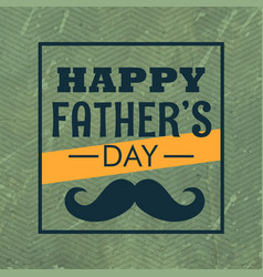 Happy fathers day with mustache vector