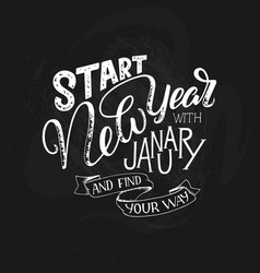 lettering quote - start new year with january and vector image