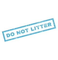 Do Not Litter Rubber Stamp vector image