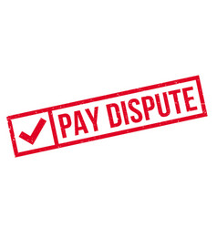 Pay dispute rubber stamp vector