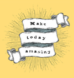 make today amasing inspiration quote vintage vector image