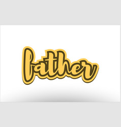 father yellow black hand written text postcard vector image vector image