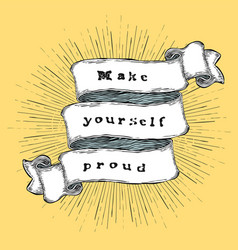 Make yourself proud inspiration quote vintage vector
