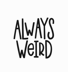Always weird t-shirt quote lettering vector
