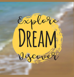 Explore dream discover beautiful seaside view vector