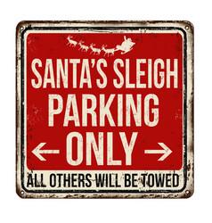 Santas sleigh parking only vintage rusty metal vector