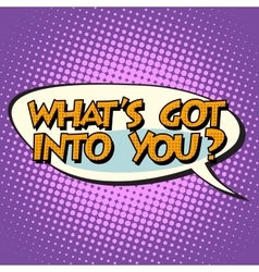 what is got into you retro comic bubble text vector image