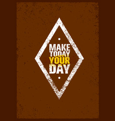 Make today your day creative motivation quote vector