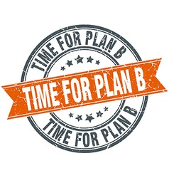 Time for plan b round orange grungy vintage vector