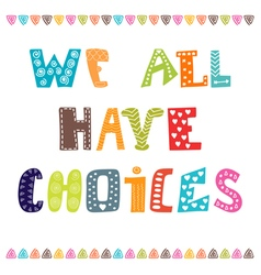We all have choices inspiration hand drawn quote vector