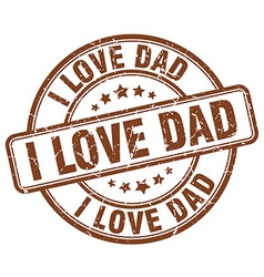 I love dad brown grunge round vintage rubber stamp vector