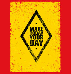 make today your day creative motivation quote vector image vector image