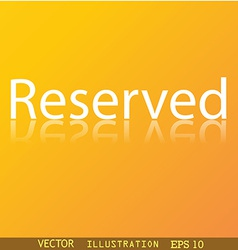 Reserved icon symbol flat modern web design with vector