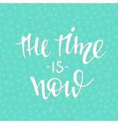 The time is now quote typography vector