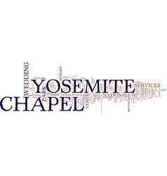 Yosemite chapel text background word cloud concept vector