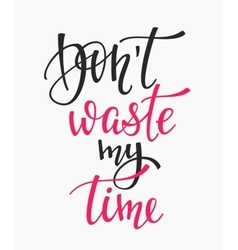Dont waste my time quote typography vector