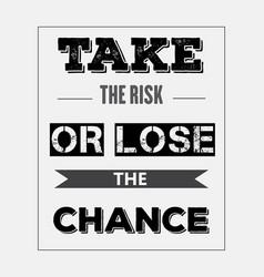 Retro motivational quote take the risk or lose vector