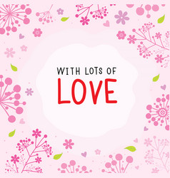 With lots of love flower cute cartoon vector