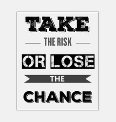 Retro motivational quote take the risk or lose vector