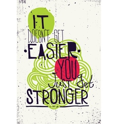 Poster It doesnt get easier you just get stronger vector image