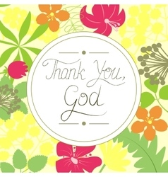Handwritten Thank You God on floral background vector image vector image
