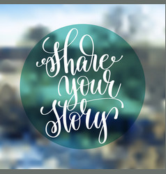 Share your story hand lettering poster on blured vector