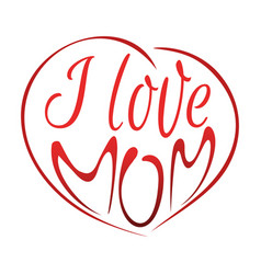 I love mom mothers day lettering design vector