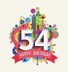 Happy birthday 54 year greeting card poster color vector image vector image