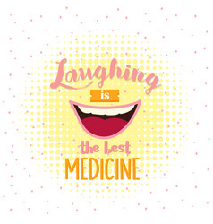 laughing is the best medicine motivation quotes vector image vector image