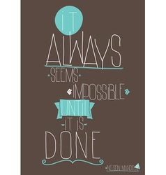 Quote it always seems impossible until it is done vector