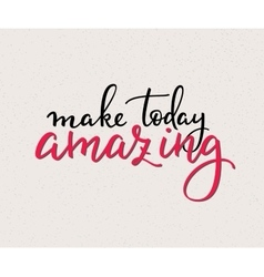 Make today amazing lettering vector