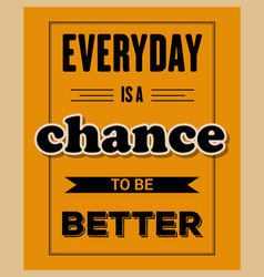 Retro motivational quote everyday is a chance vector