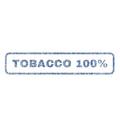 Tobacco 100 percent textile stamp vector