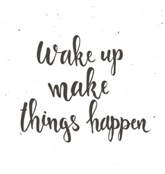 Wake up make things happen vector