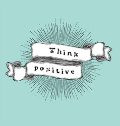 Think positive inspiration quote vintage vector