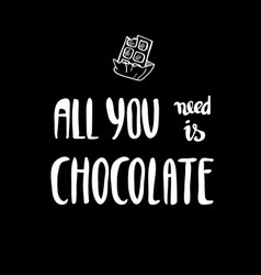 All you need is chocolate lettering for poster vector