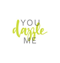 You dazzle me calligraphic inscription handmade vector