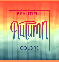 beautiful autumn colors vector image vector image